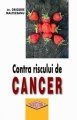 Contra riscului de cancer